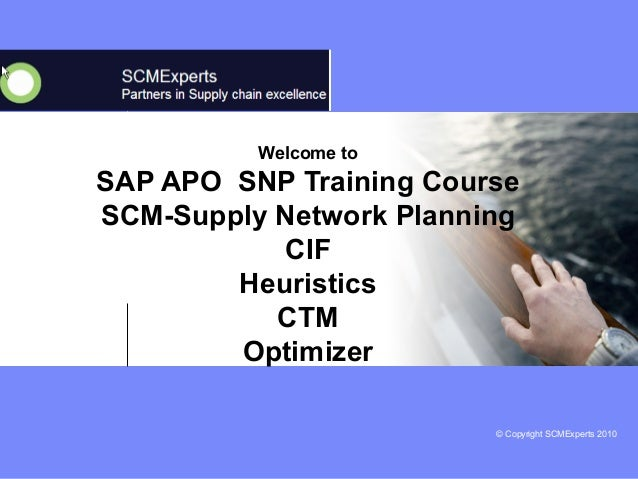 © Copyright SCMExperts 2010  Welcome to  SAP APO SNP Training Course  SCM-Supply Network Planning  CIF  Heuristics  CTM  O...