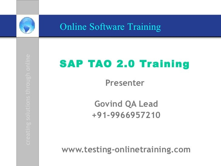 SAP TAO 2.0 Training   Presenter  Govind QA Lead +91-9966957210 www.testing-onlinetraining.com