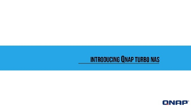 Agenda  • Introduction of QNAP Turbo NAS  • Product Lineups  • Hardware spec  • Introduction of QNAP NVR  • How it works w...