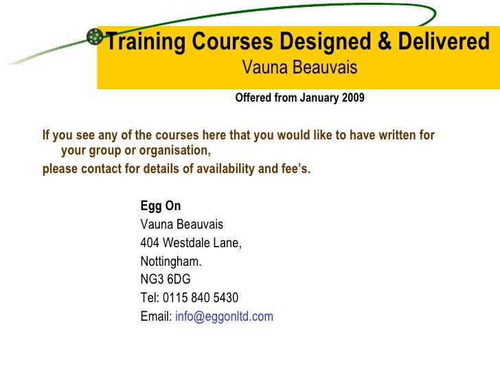 Training Courses Designed & Delivered   Vauna Beauvais Offered from January 2009 <ul><li>If you see any of the courses her...