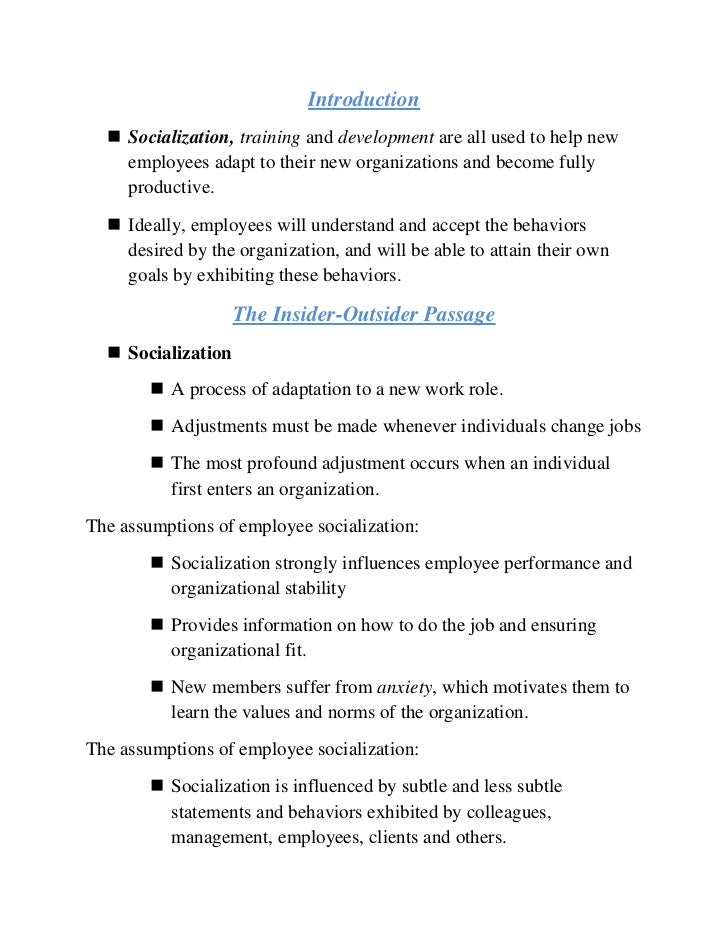 Introduction   Socialization, training and development are all used to help new    employees adapt to their new organizat...
