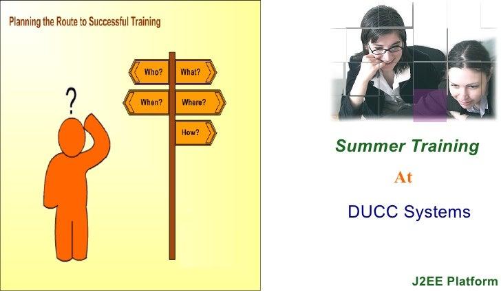 Summer Training      At DUCC Systems        J2EE Platform