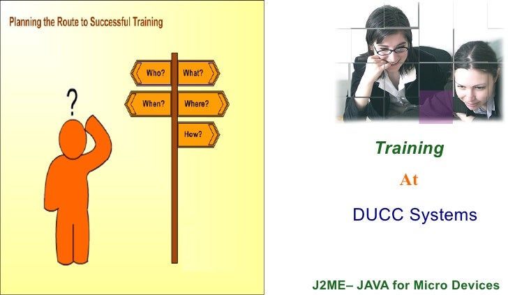 Training            At     DUCC SystemsJ2ME– JAVA for Micro Devices