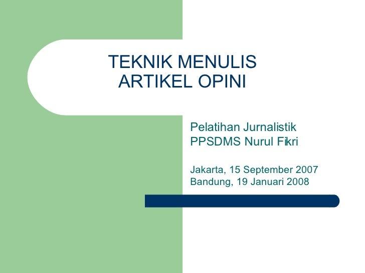 TEKNIK MENULIS ARTIKEL OPINI Pelatihan Jurnalistik PPSDMS Nurul Fikri Jakarta, 15 September 2007 Bandung, 19 Januari 2008