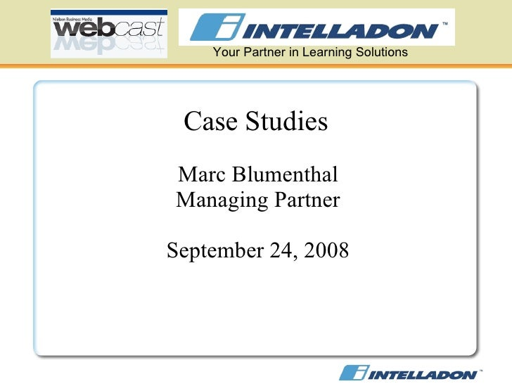 Your Partner in Learning Solutions Case Studies   Marc Blumenthal Managing Partner September 24, 2008