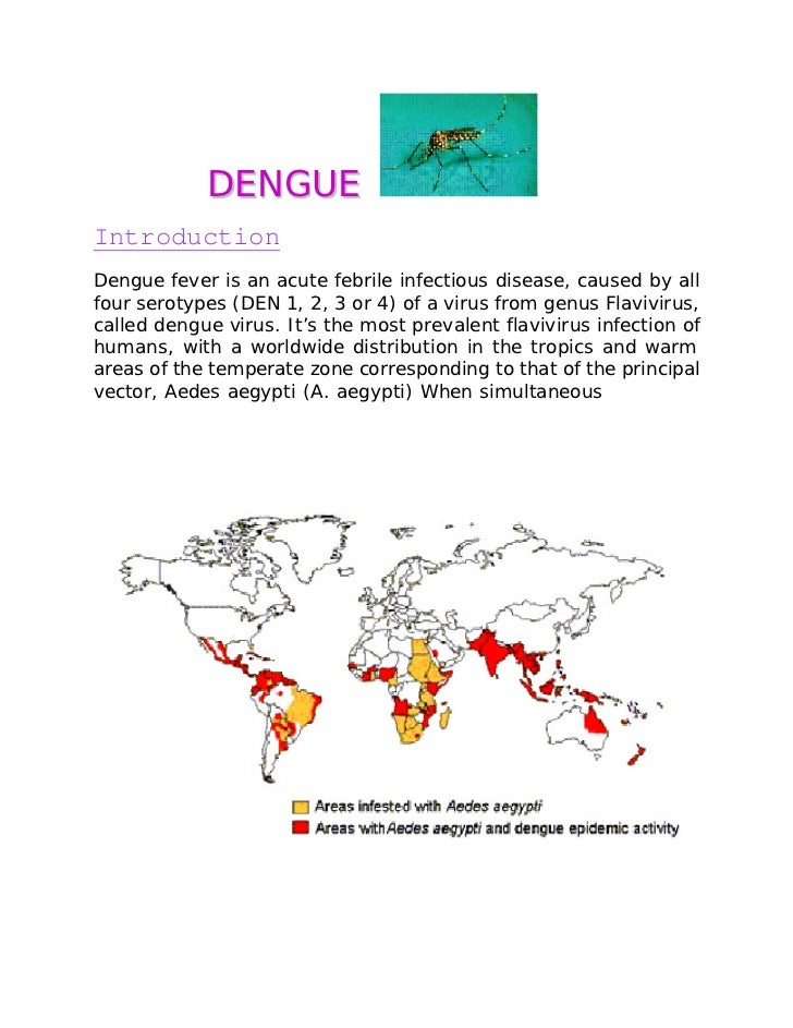 DENGUE Introduction Dengue fever is an acute febrile infectious disease, caused by all four serotypes (DEN 1, 2, 3 or 4) o...