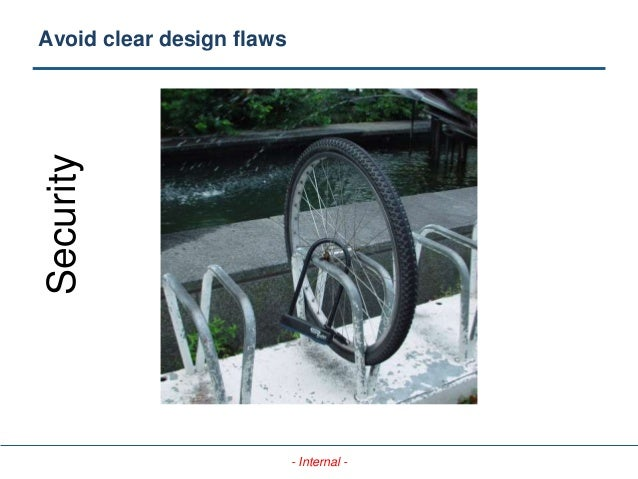 - Internal - Avoid clear design flaws Security