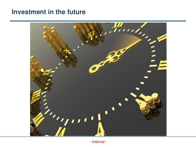 - Internal - Investment in the future
