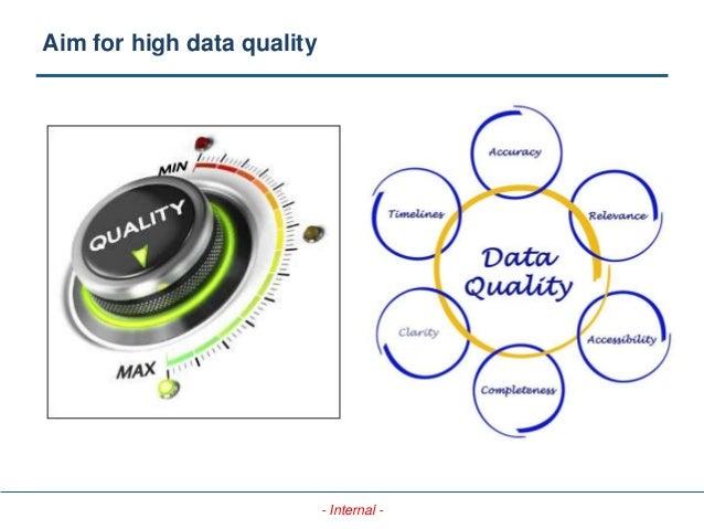 - Internal - Aim for high data quality