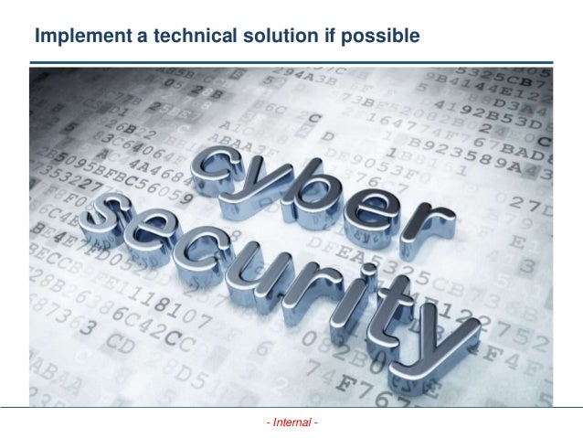 - Internal - Implement a technical solution if possible