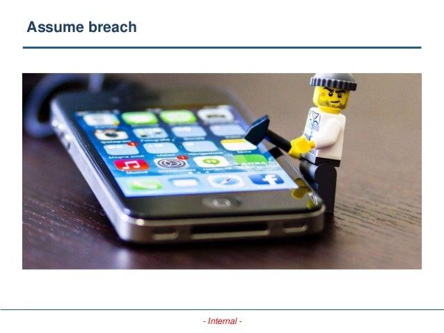 - Internal - Assume breach