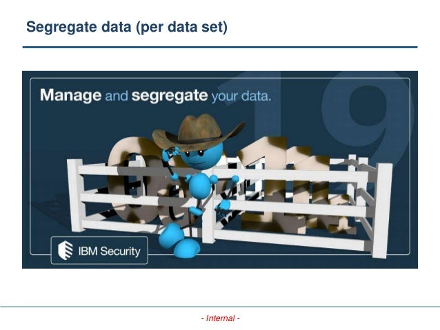 - Internal - Segregate data (per data set)