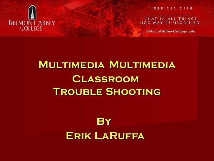 Multimedia   Multimedia Classroom  Trouble Shooting By  Erik LaRuffa