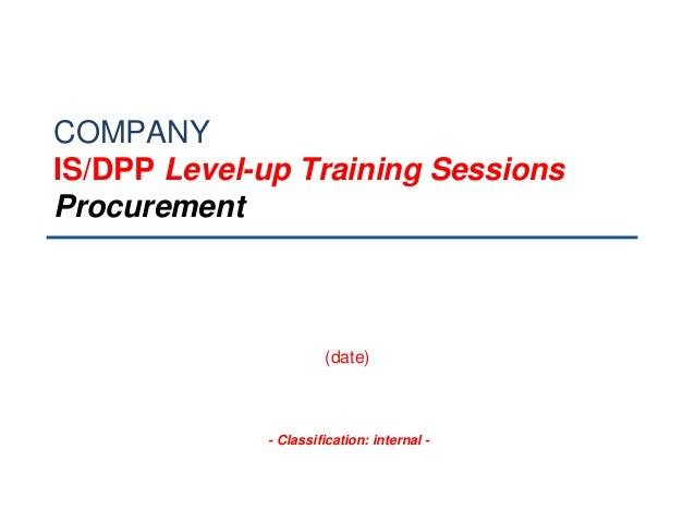 - Classification: internal - COMPANY IS/DPP Level-up Training Sessions Procurement (date)