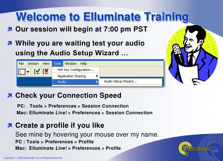 Welcome to Elluminate Training  Our session will begin at 7:00 pm PST   While you are waiting test your audio   using th...