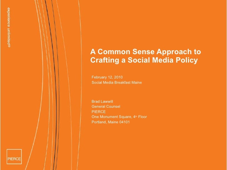 A Common Sense Approach to Crafting a Social Media Policy February 12, 2010 Social Media Breakfast Maine  Brad Lawwill Gen...