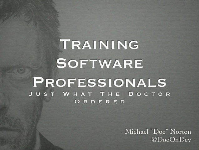 Training Software Professionals - Just What the Doctor Ordered