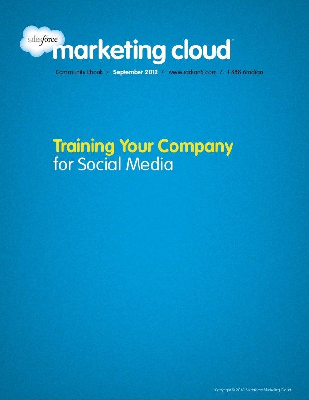 Community Ebook / September 2012 / www.radian6.com / 1 888 6radianTraining Your Companyfor Social Media                   ...