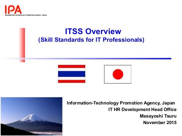 Information-Technology Promotion Agency, Japan IT HR Development Head Office Masayoshi Tsuru November 2015 ITSS Overview (...