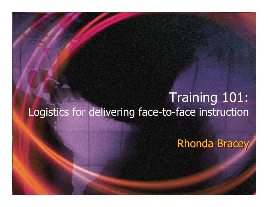 Training 101: Logistics for delivering face-to-face instruction                                   Rhonda Bracey