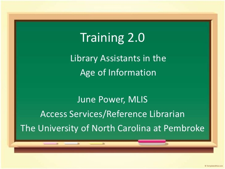 Training 2.0<br />Library Assistants in the <br />Age of Information<br />June Power, MLIS<br />Access Services/ReferenceL...