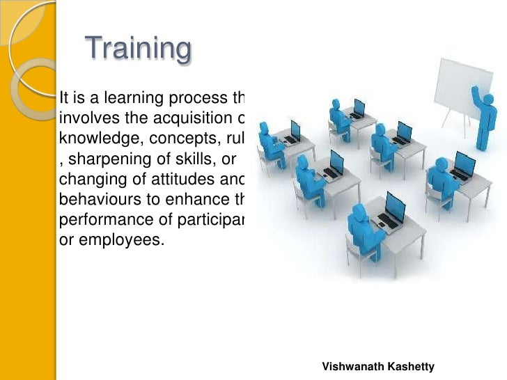 TrainingIt is a learning process thatinvolves the acquisition ofknowledge, concepts, rules, sharpening of skills, orchangi...