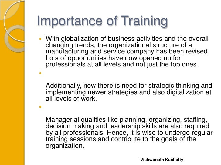 Importance of Training   With globalization of business activities and the overall    changing trends, the organizational...