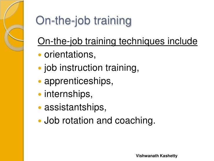 On-the-job trainingOn-the-job training techniques include orientations, job instruction training, apprenticeships, int...