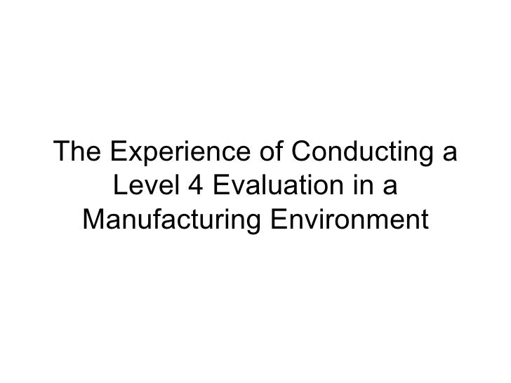 The Experience of Conducting a Level 4 Evaluation in a Manufacturing Environment