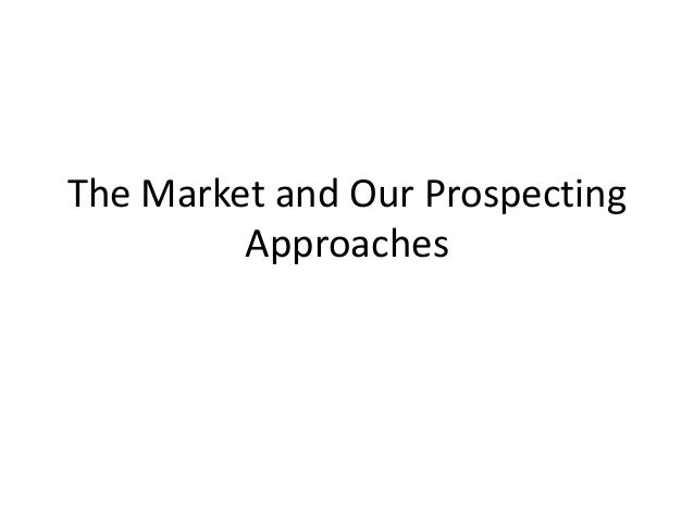The Market and Our Prospecting Approaches