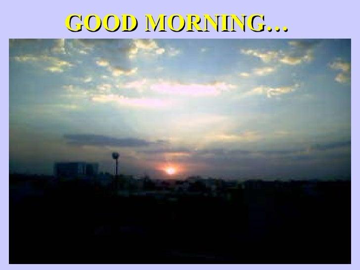 GOOD MORNING…