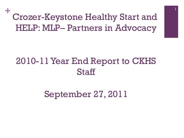 +  1  Crozer-Keystone Healthy Start and HELP: MLP– Partners in Advocacy 2010-11 Year End Report to CKHS Staff September 27...