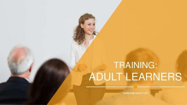 TRAINING: ADULT LEARNERS readysetpresent.com