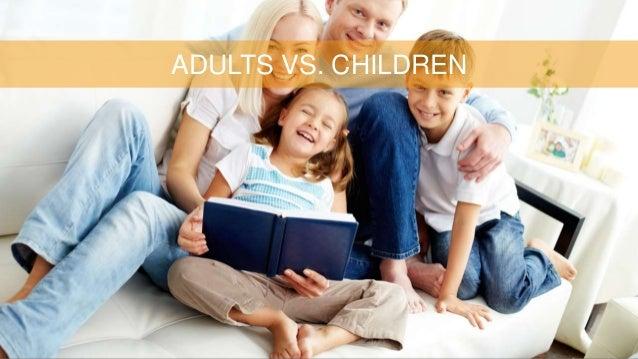 ADULTS VS. CHILDREN