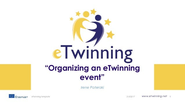 "www.etwinning.net ""Organizing an eTwinning event"" Irene Pateraki 21/03/17eTwinning template 1"