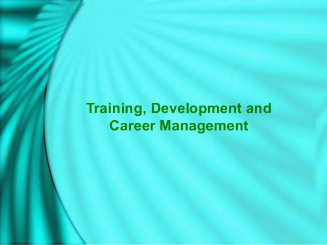 Training, Development andCareer Management