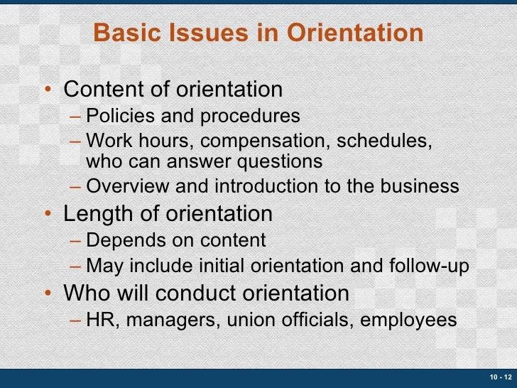 Basic Issues in Orientation <ul><li>Content of orientation </li></ul><ul><ul><li>Policies and procedures </li></ul></ul><u...