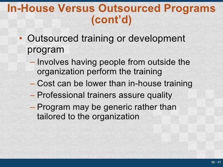 In-House Versus Outsourced Programs (cont'd) <ul><li>Outsourced training or development program </li></ul><ul><ul><li>Invo...