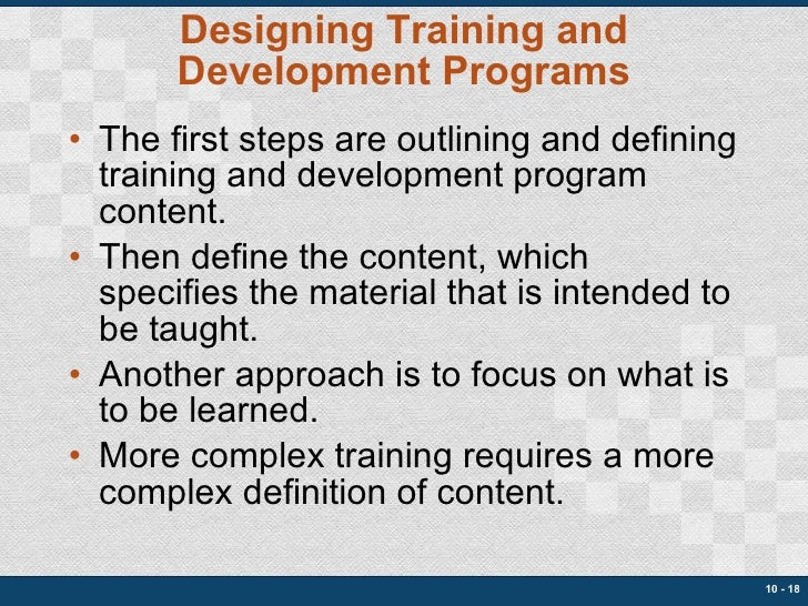 Designing Training and Development Programs <ul><li>The first steps are outlining and defining training and development pr...