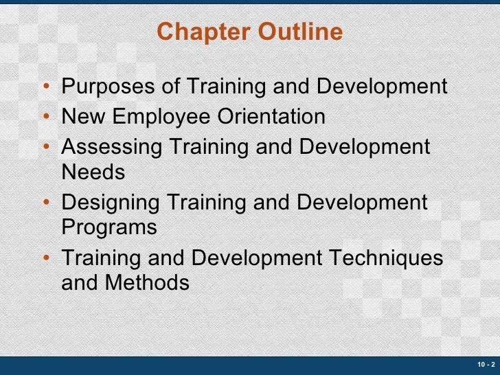 Chapter Outline <ul><li>Purposes of Training and Development </li></ul><ul><li>New Employee Orientation </li></ul><ul><li>...