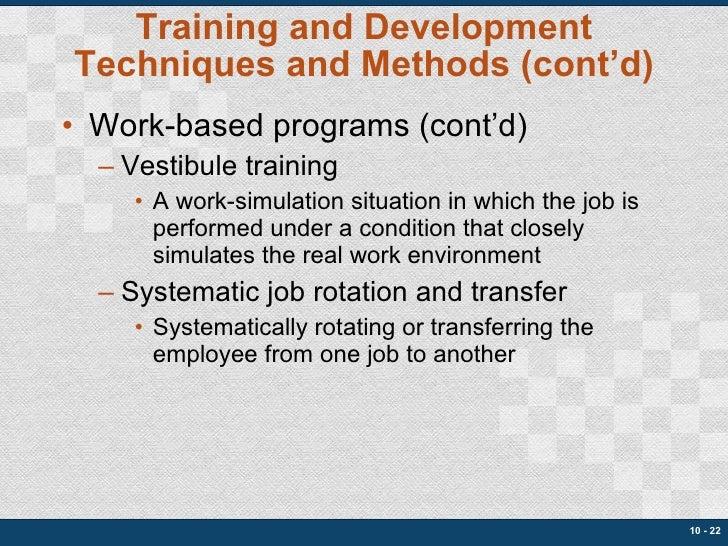 Training and Development Techniques and Methods (cont'd) <ul><li>Work-based programs (cont'd) </li></ul><ul><ul><li>Vestib...