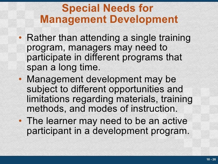Special Needs for  Management Development <ul><li>Rather than attending a single training program, managers may need to pa...