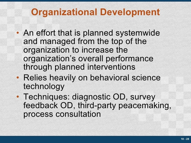 Organizational Development <ul><li>An effort that is planned systemwide and managed from the top of the organization to in...