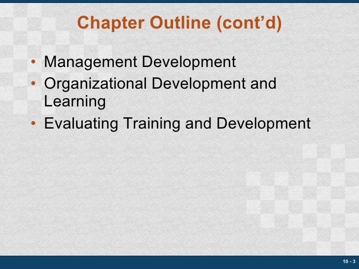 Chapter Outline (cont'd) <ul><li>Management Development </li></ul><ul><li>Organizational Development and Learning </li></u...