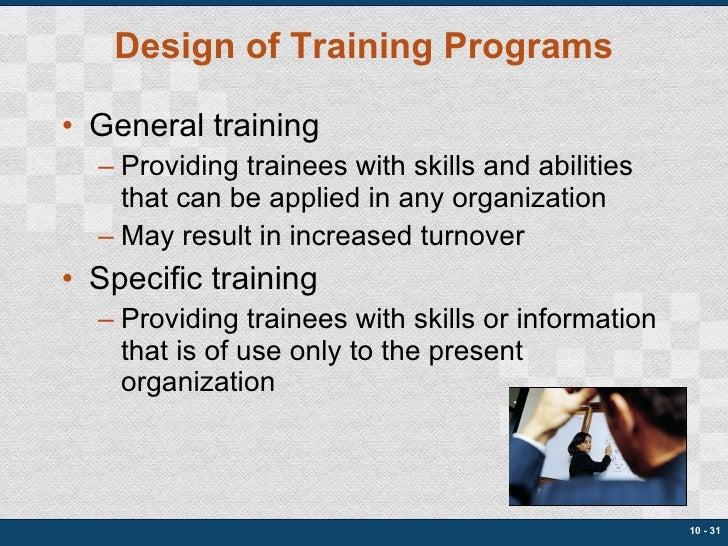 Design of Training Programs <ul><li>General training </li></ul><ul><ul><li>Providing trainees with skills and abilities th...