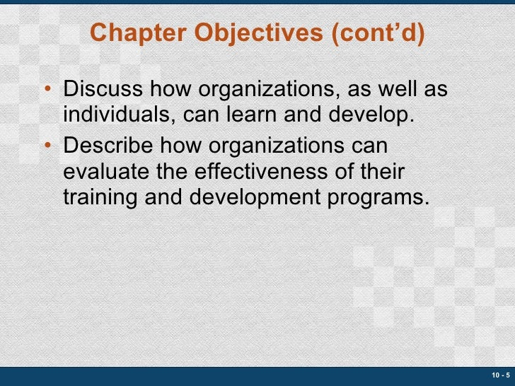 Chapter Objectives (cont'd) <ul><li>Discuss how organizations, as well as individuals, can learn and develop. </li></ul><u...