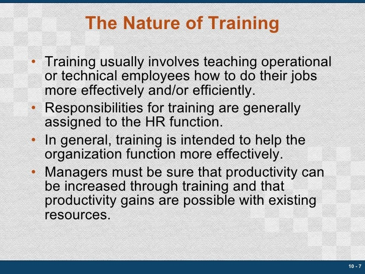 The Nature of Training <ul><li>Training usually involves teaching operational or technical employees how to do their jobs ...