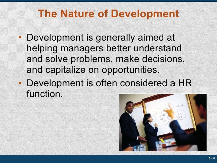 The Nature of Development <ul><li>Development is generally aimed at helping managers better understand and solve problems,...