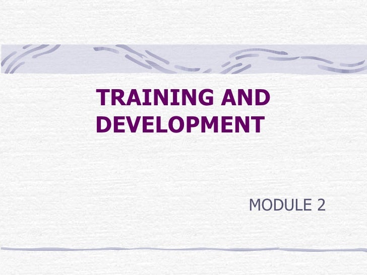 TRAINING AND DEVELOPMENT   MODULE 2