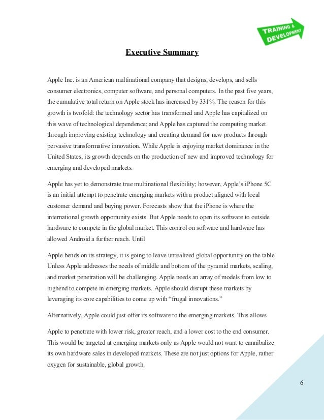 apple executive summary essay Executive summary on apple acc/280 executive summary on apple in today's digital global network of financial accounting, information and communication are the effective and valuable traits, which help business professionals to flourish in one's career.